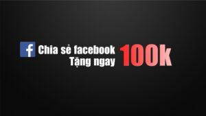 Chương trình khuyến mại Share facebook tặng 100k