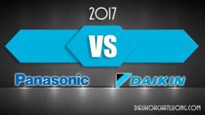 So sánh điều hòa Panasonic và Daikin 2017